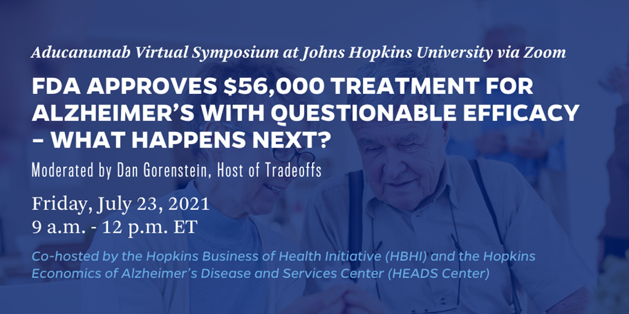Aducanumab Virtual Symposium: FDA approves $56K treatment for Alzheimer's with Questionable Efficacy – What happens Next?