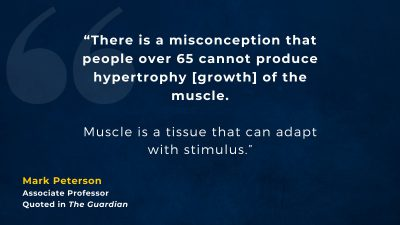 """Mark Peterson quote: """"There is a misconception that people over 65 cannot produce hypertrophy [growth] of the muscle"""""""