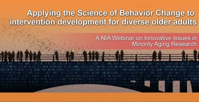 2021-11-15 NIA/RCMAR Webinar at GSA: Applying the Science of Behavior Change to intervention development for diverse older adults